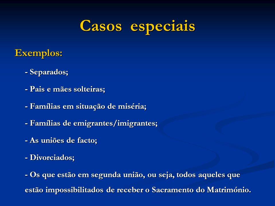 Casos especiais Exemplos: - Separados; - Pais e mães solteiras;