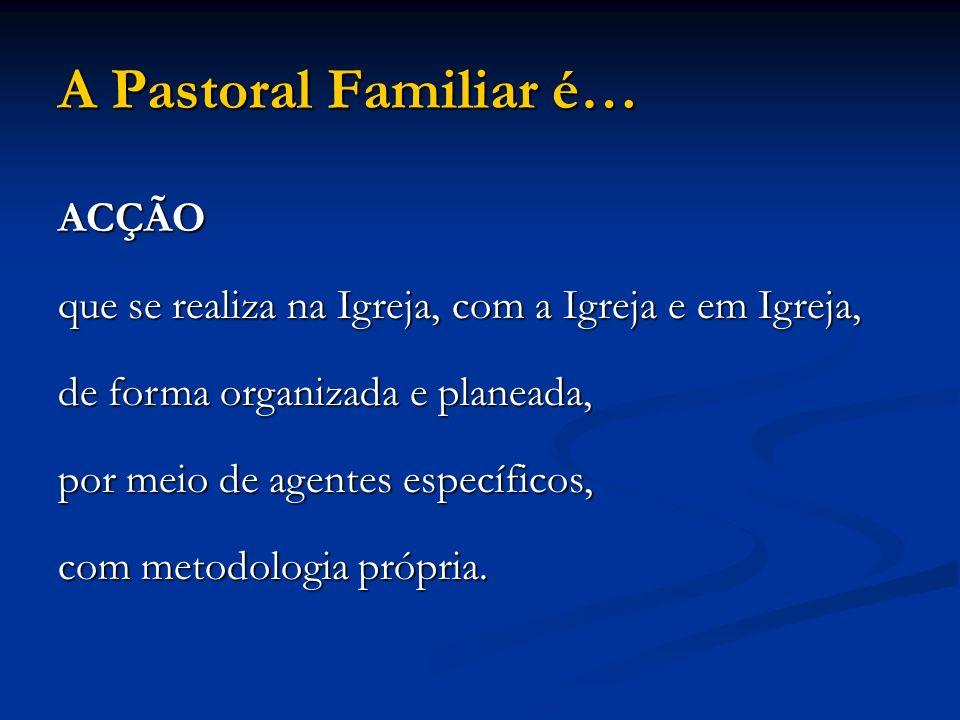 A Pastoral Familiar é… ACÇÃO