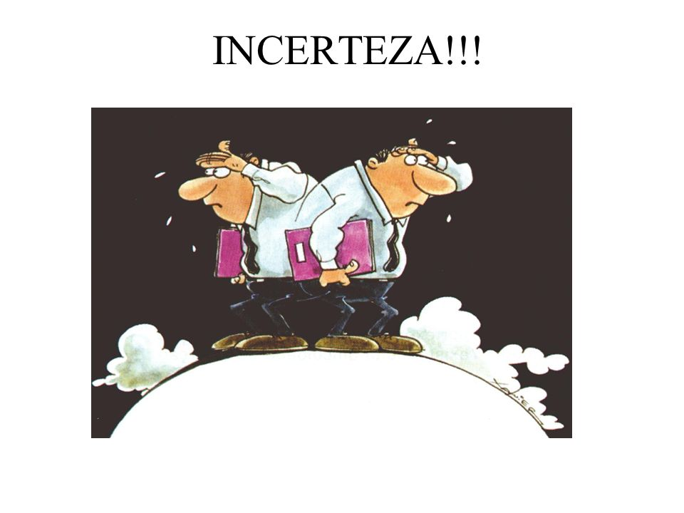 INCERTEZA!!!