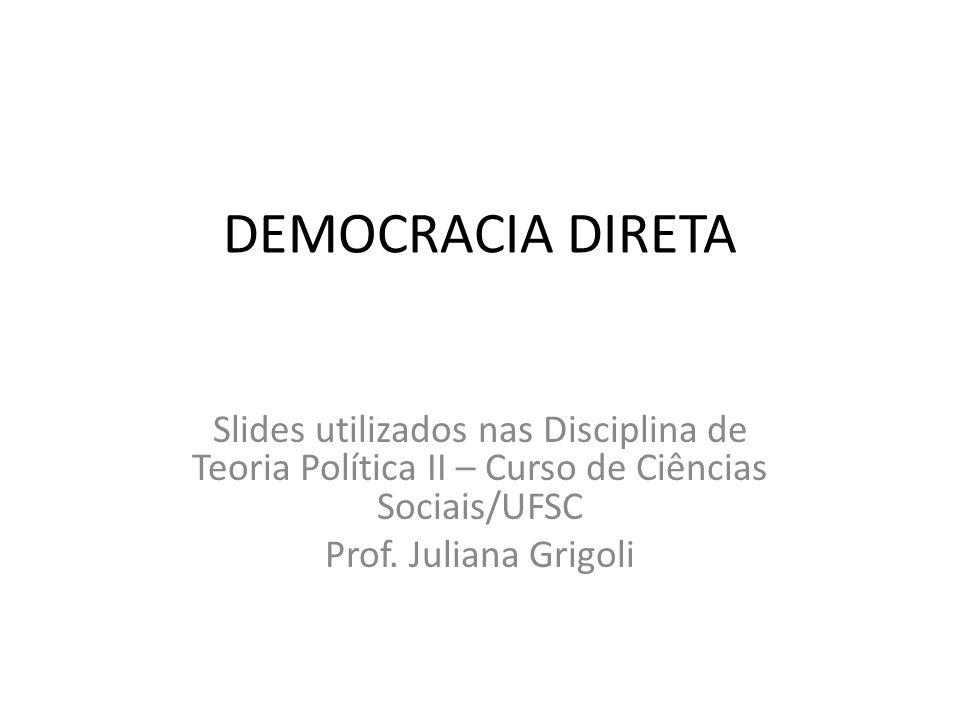 DEMOCRACIA DIRETA Slides utilizados nas Disciplina de Teoria Política II – Curso de Ciências Sociais/UFSC.