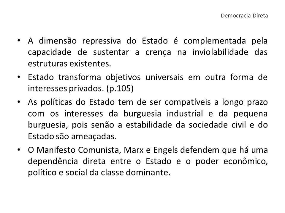 Democracia DiretaA dimensão repressiva do Estado é complementada pela capacidade de sustentar a crença na inviolabilidade das estruturas existentes.