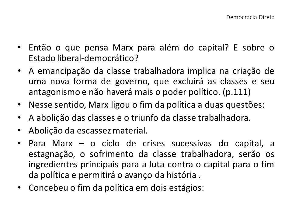 Nesse sentido, Marx ligou o fim da política a duas questões: