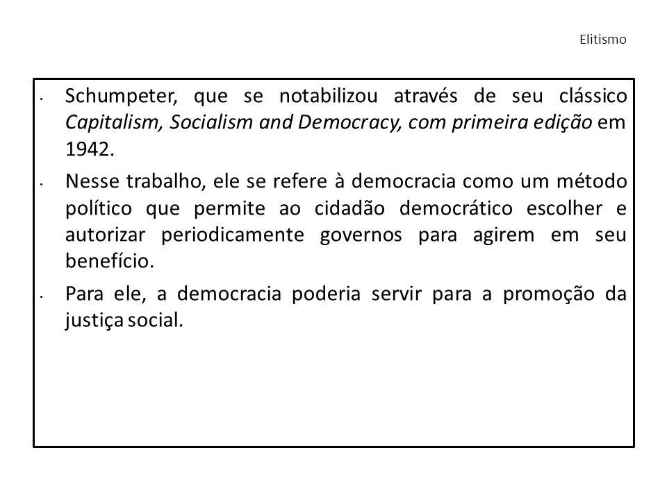 Elitismo Schumpeter, que se notabilizou através de seu clássico Capitalism, Socialism and Democracy, com primeira edição em 1942.