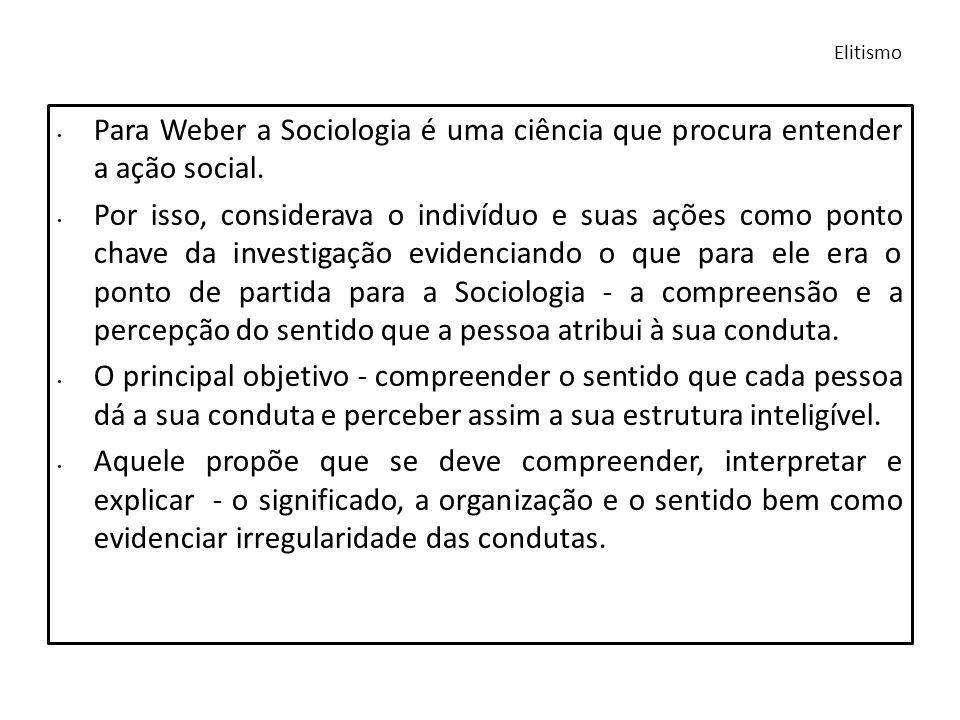 Elitismo Para Weber a Sociologia é uma ciência que procura entender a ação social.