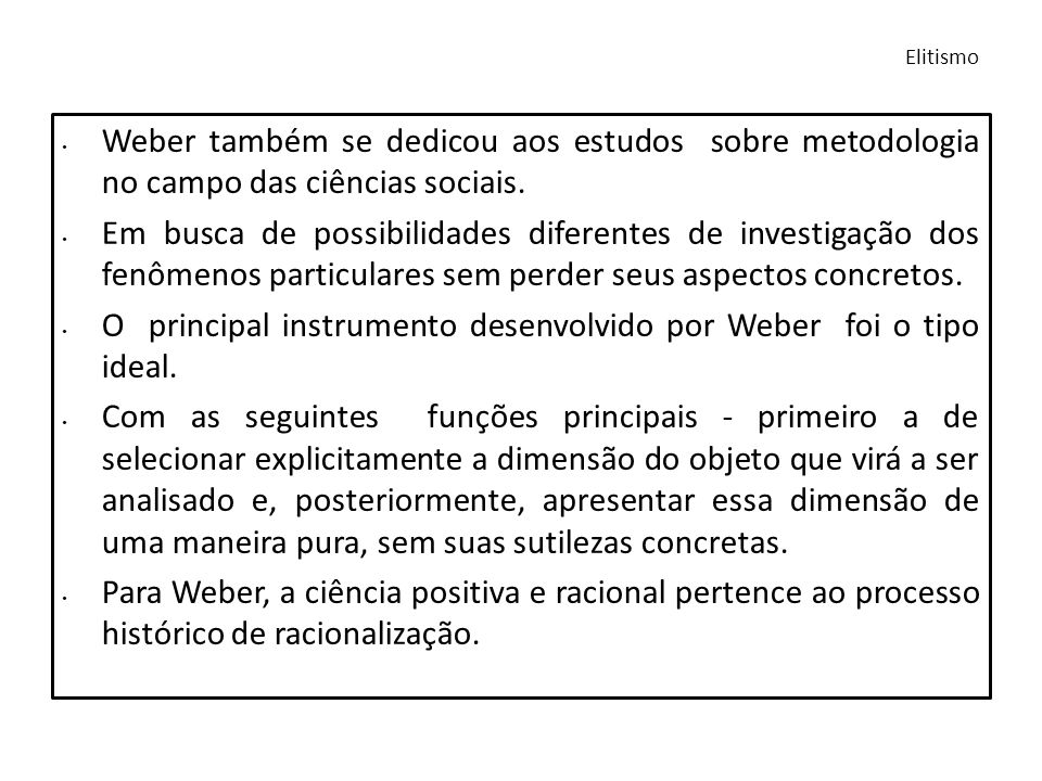 O principal instrumento desenvolvido por Weber foi o tipo ideal.