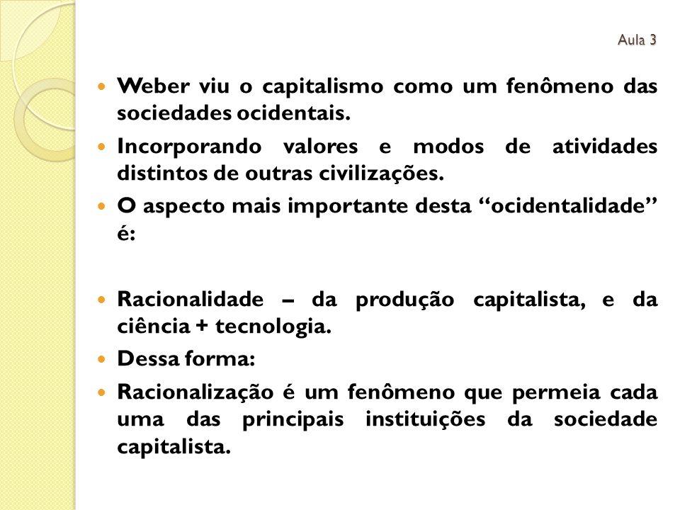 Weber viu o capitalismo como um fenômeno das sociedades ocidentais.