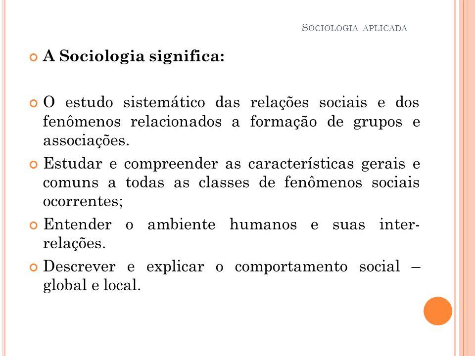 A Sociologia significa: