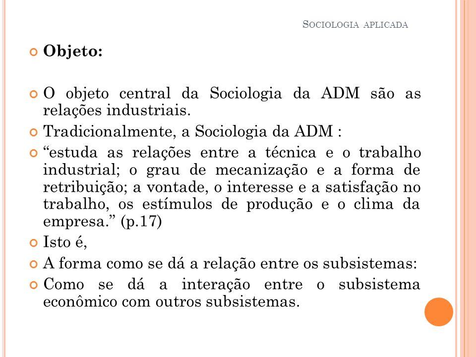 O objeto central da Sociologia da ADM são as relações industriais.