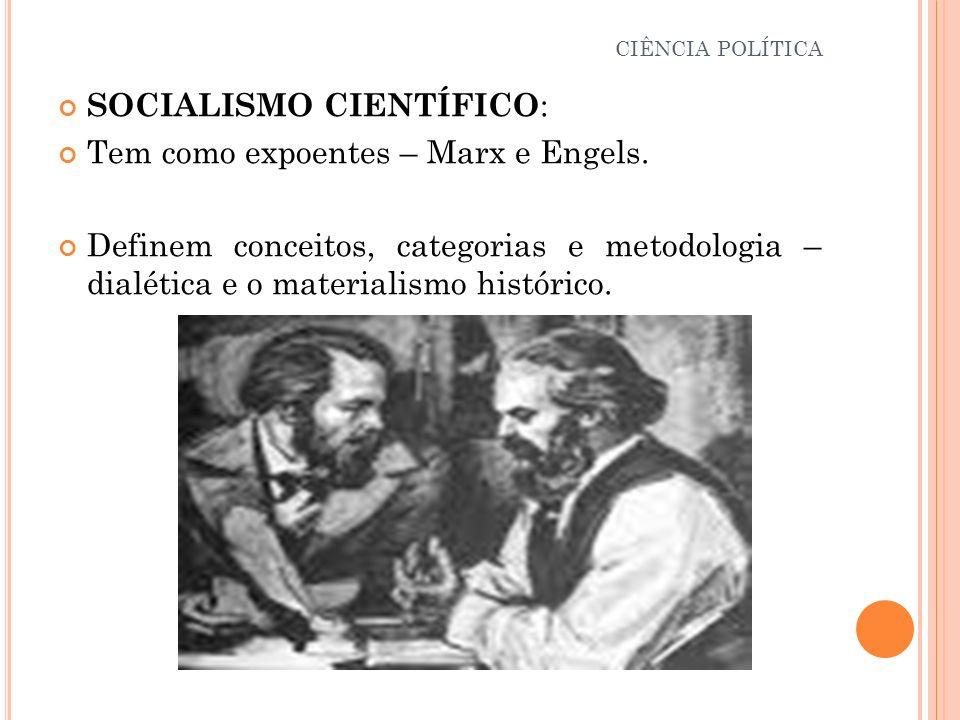 SOCIALISMO CIENTÍFICO: Tem como expoentes – Marx e Engels.