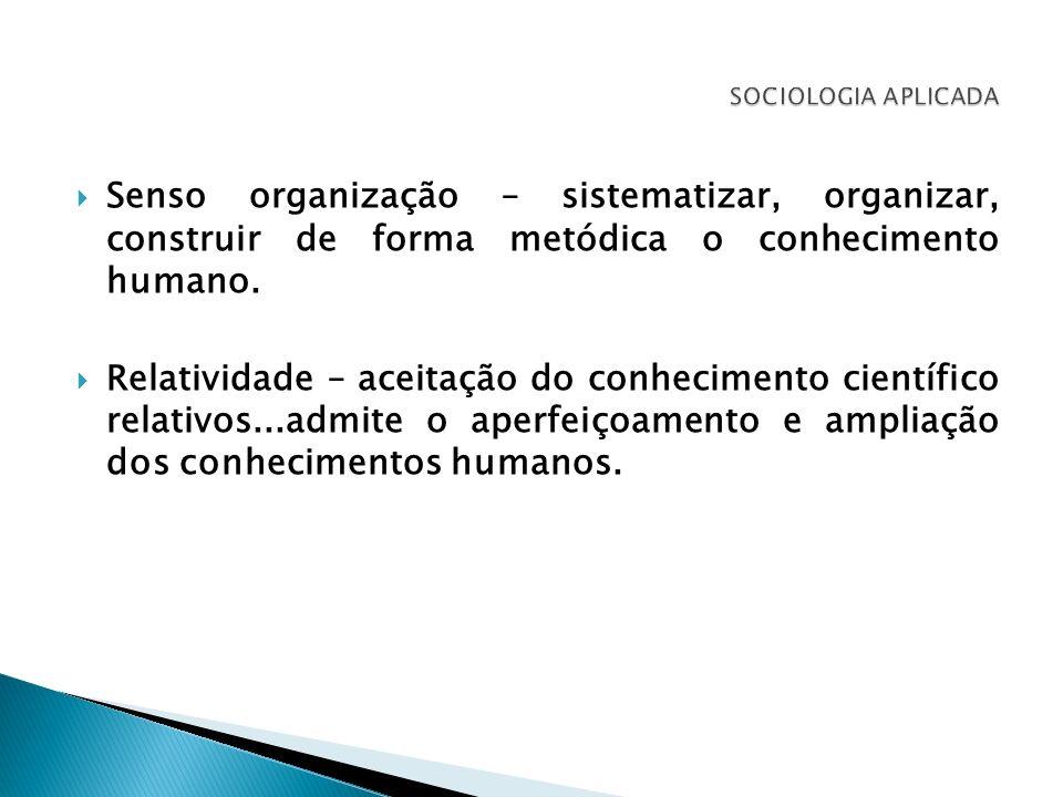 SOCIOLOGIA APLICADASenso organização – sistematizar, organizar, construir de forma metódica o conhecimento humano.