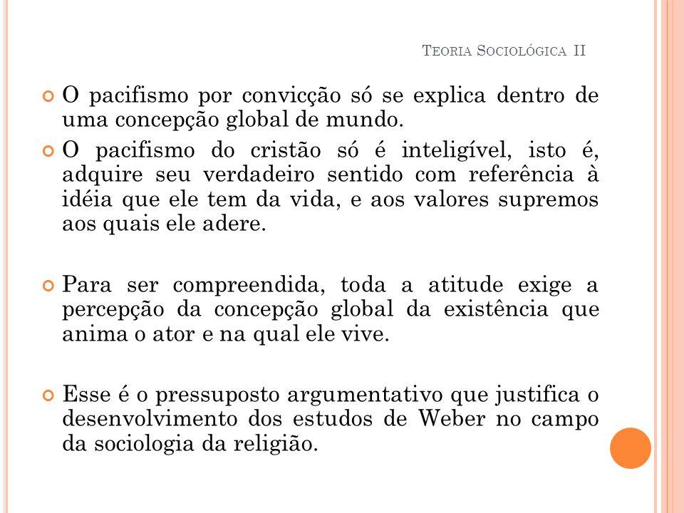 Teoria Sociológica II O pacifismo por convicção só se explica dentro de uma concepção global de mundo.