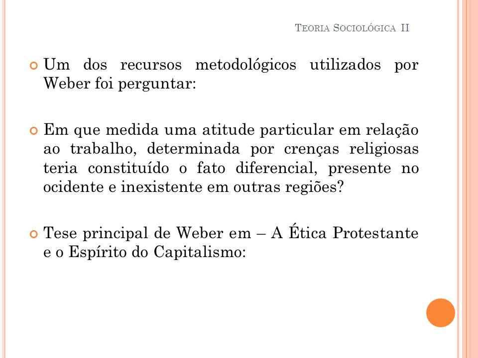 Um dos recursos metodológicos utilizados por Weber foi perguntar: