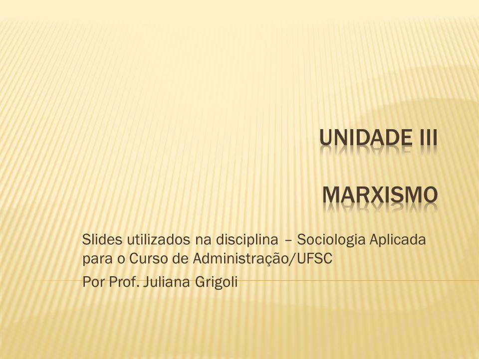 Unidade iii Marxismo Slides utilizados na disciplina – Sociologia Aplicada para o Curso de Administração/UFSC.