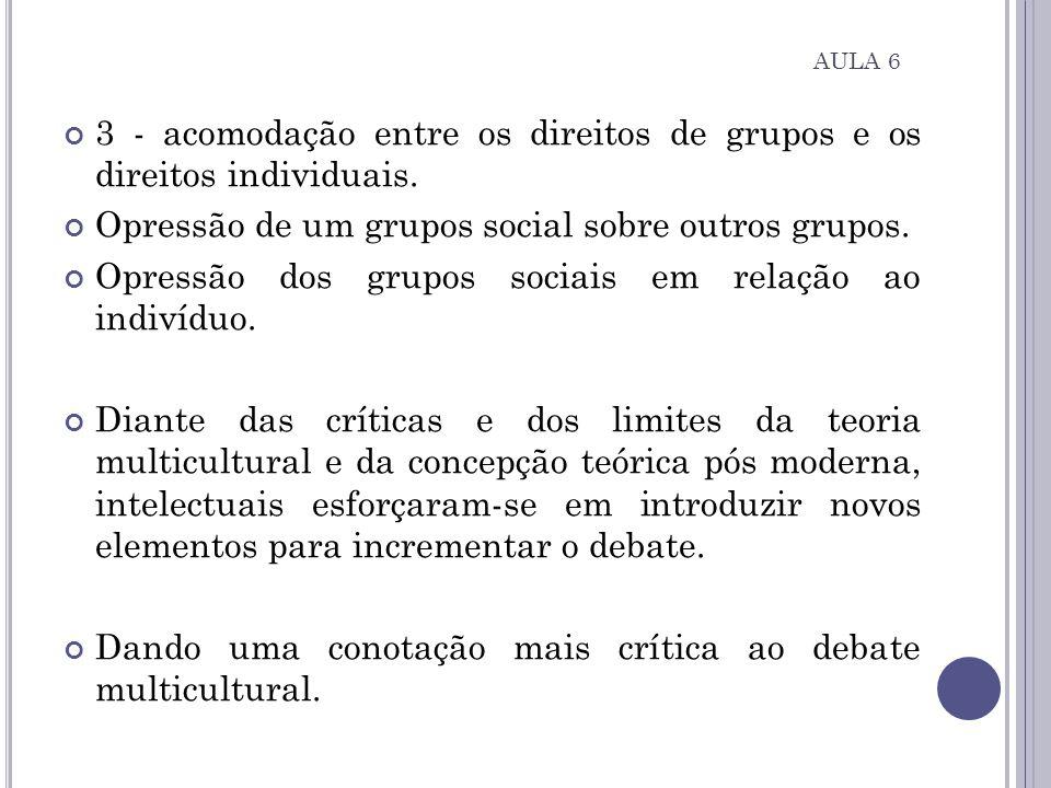 3 - acomodação entre os direitos de grupos e os direitos individuais.