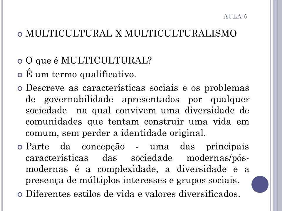 MULTICULTURAL X MULTICULTURALISMO O que é MULTICULTURAL