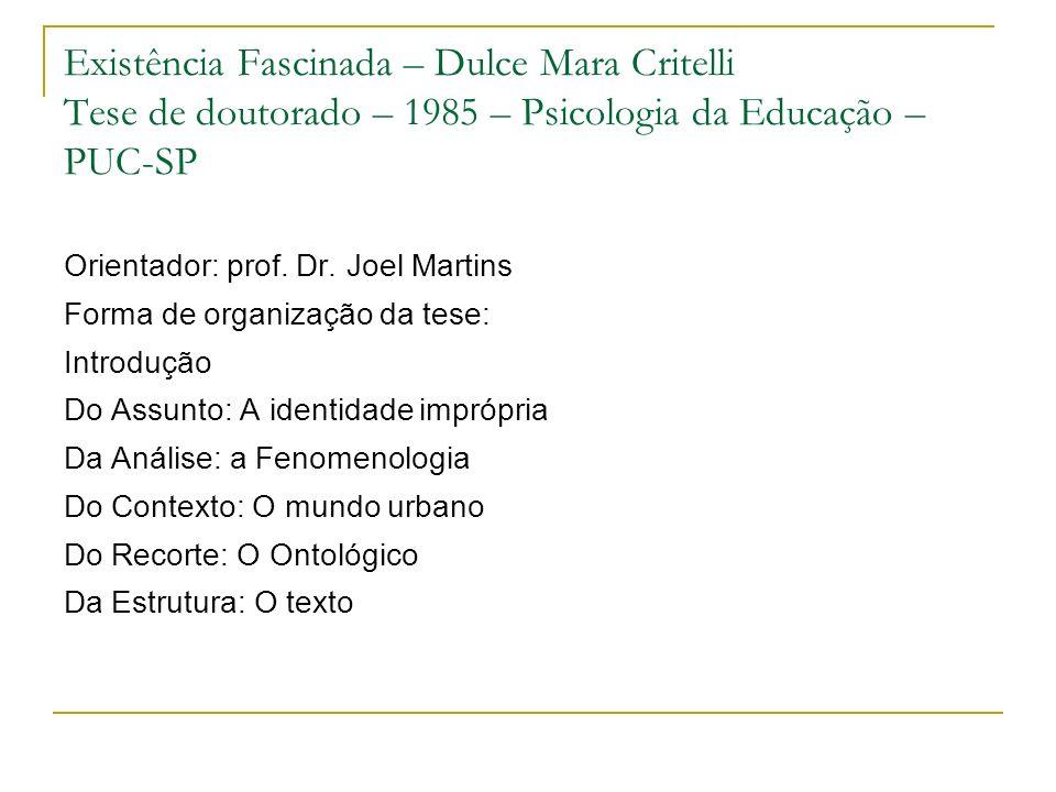 Existência Fascinada – Dulce Mara Critelli Tese de doutorado – 1985 – Psicologia da Educação – PUC-SP