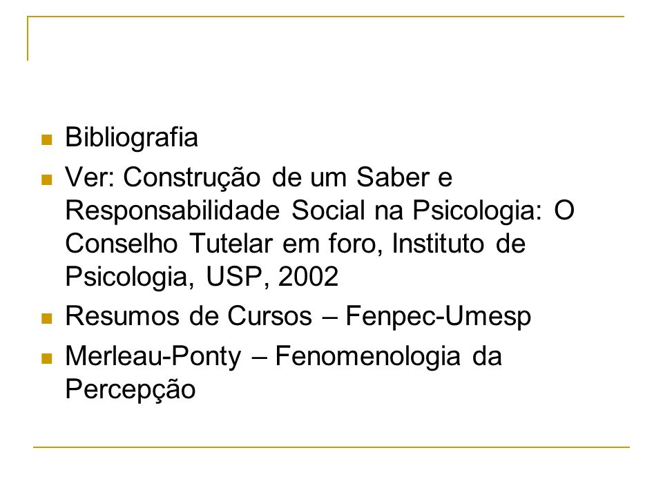 Bibliografia Ver: Construção de um Saber e Responsabilidade Social na Psicologia: O Conselho Tutelar em foro, Instituto de Psicologia, USP, 2002.
