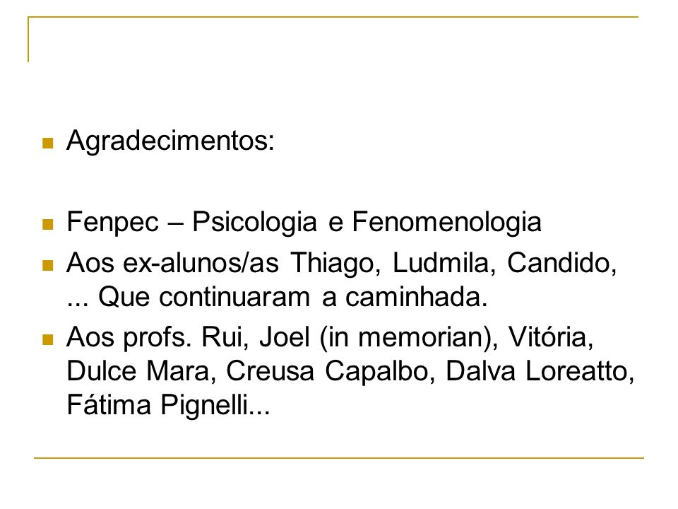 Agradecimentos: Fenpec – Psicologia e Fenomenologia. Aos ex-alunos/as Thiago, Ludmila, Candido, ... Que continuaram a caminhada.