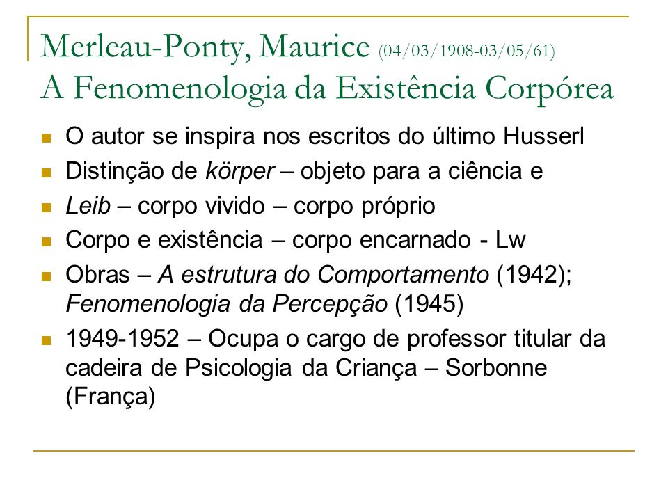 Merleau-Ponty, Maurice (04/03/1908-03/05/61) A Fenomenologia da Existência Corpórea