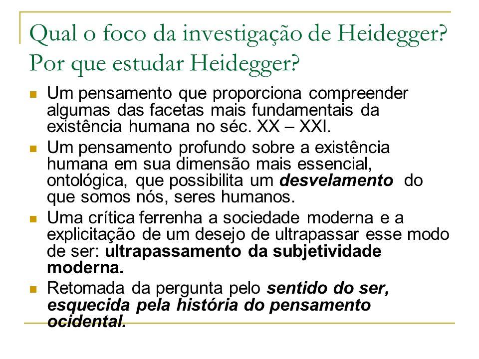 Qual o foco da investigação de Heidegger Por que estudar Heidegger