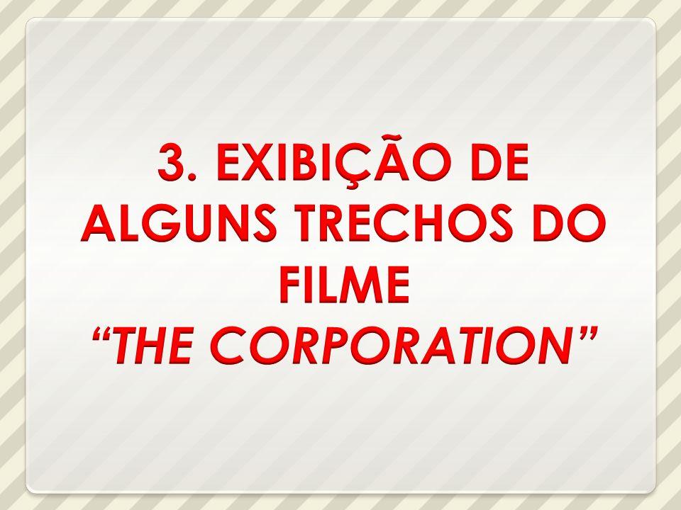 3. EXIBIÇÃO DE ALGUNS TRECHOS DO FILME THE CORPORATION