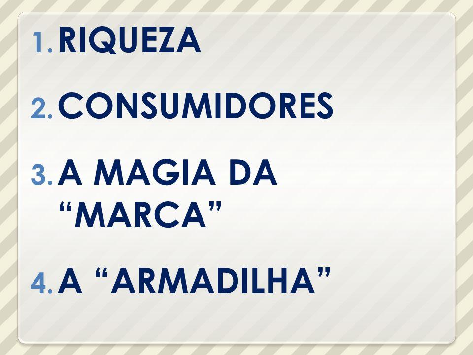 RIQUEZA CONSUMIDORES A MAGIA DA MARCA A ARMADILHA