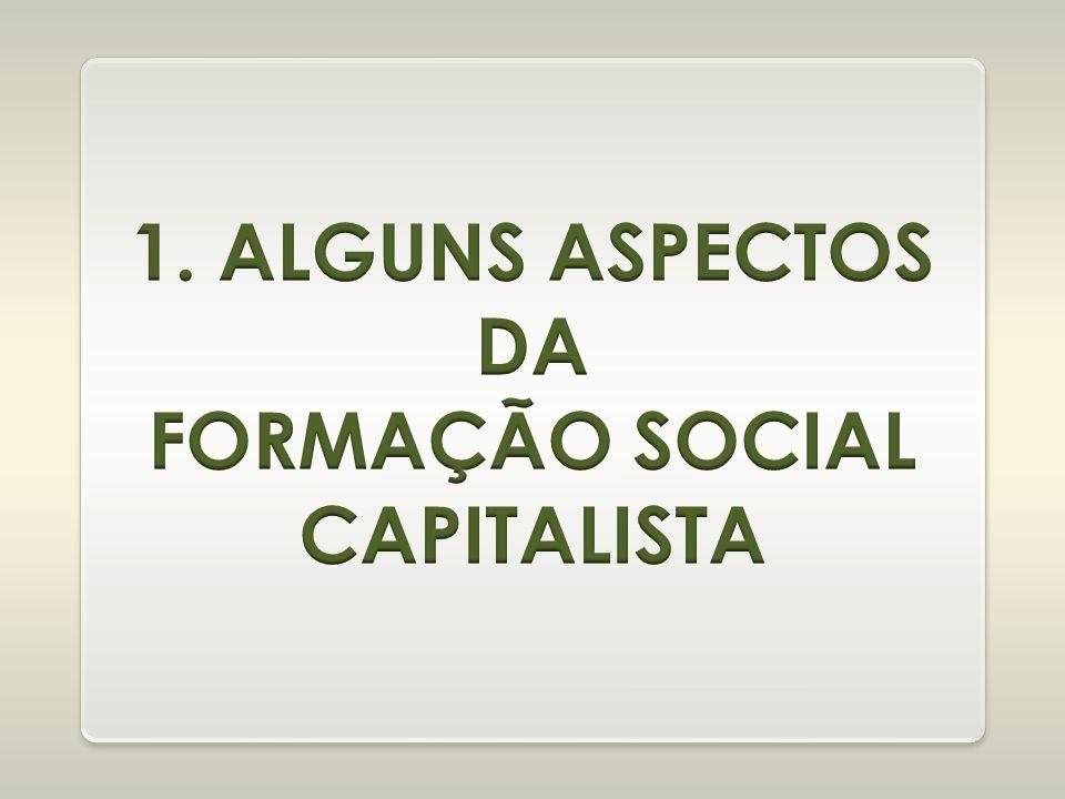 1. ALGUNS ASPECTOS DA FORMAÇÃO SOCIAL CAPITALISTA