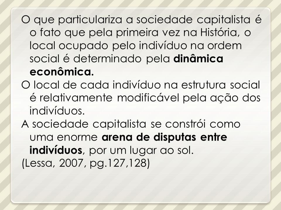 O que particulariza a sociedade capitalista é o fato que pela primeira vez na História, o local ocupado pelo indivíduo na ordem social é determinado pela dinâmica econômica.