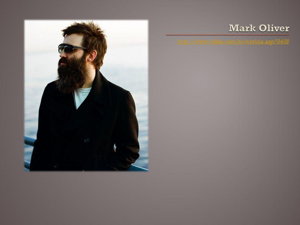 Mark Oliver http://www.cifras.com.br/noticia.asp 3408