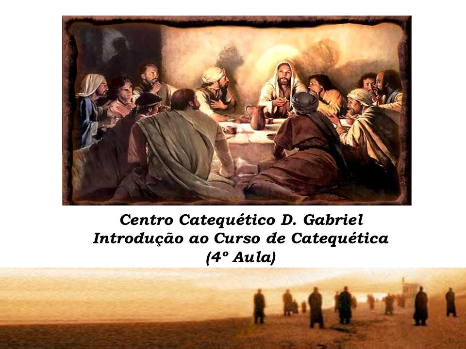Centro Catequético D. Gabriel Introdução ao Curso de Catequética