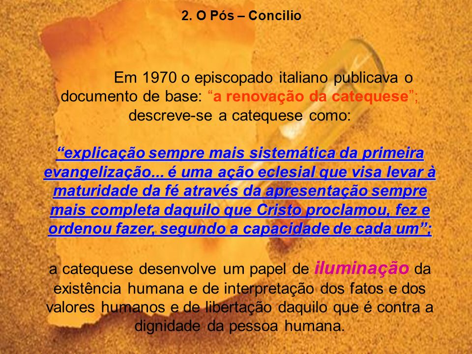 2. O Pós – Concilio Em 1970 o episcopado italiano publicava o documento de base: a renovação da catequese ; descreve-se a catequese como: