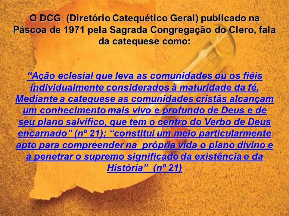 O DCG (Diretório Catequético Geral) publicado na Páscoa de 1971 pela Sagrada Congregação do Clero, fala da catequese como: