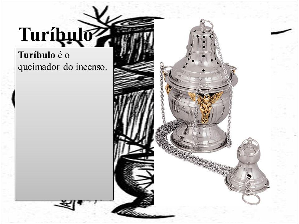 Turíbulo Turíbulo é o queimador do incenso.