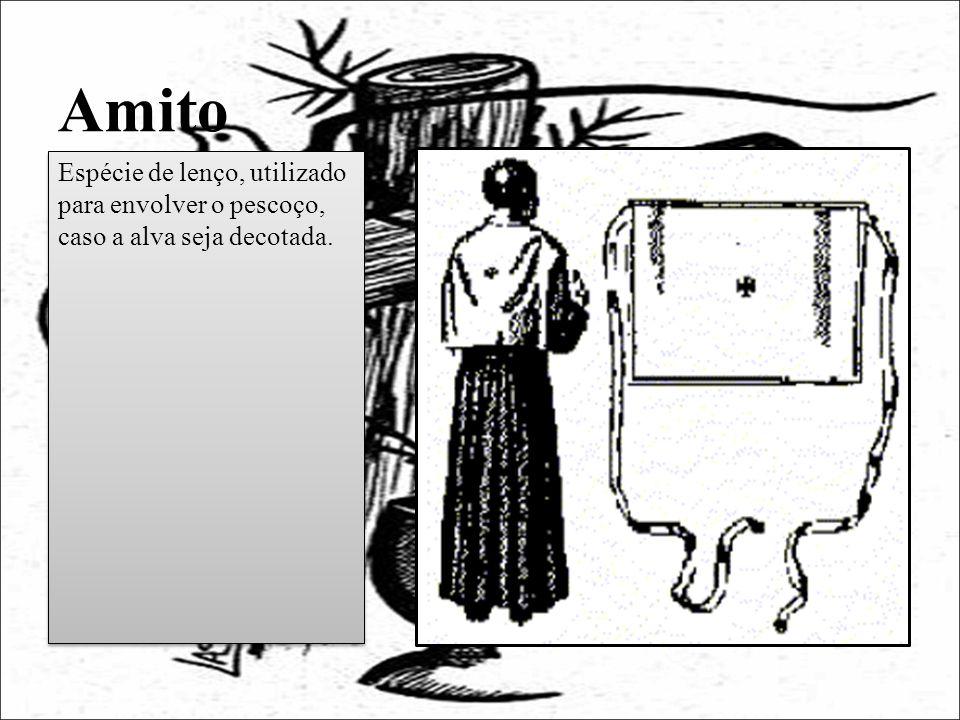 Amito Espécie de lenço, utilizado para envolver o pescoço, caso a alva seja decotada.