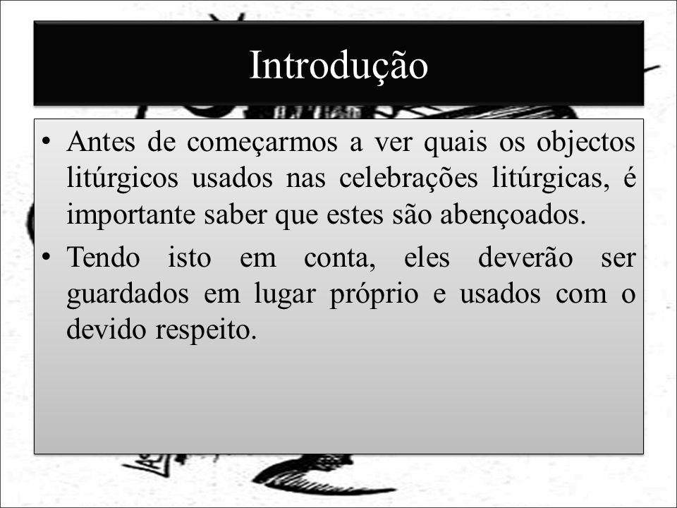 Introdução Antes de começarmos a ver quais os objectos litúrgicos usados nas celebrações litúrgicas, é importante saber que estes são abençoados.