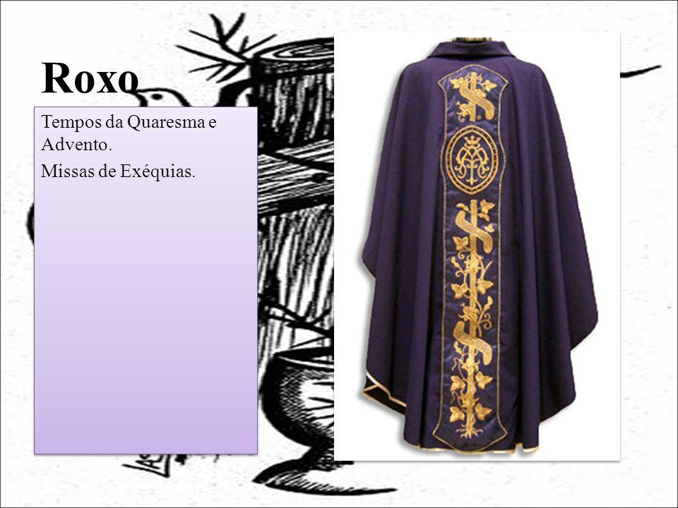 Roxo Tempos da Quaresma e Advento. Missas de Exéquias.