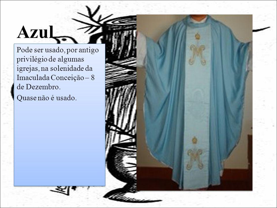 Azul Pode ser usado, por antigo privilégio de algumas igrejas, na solenidade da Imaculada Conceição – 8 de Dezembro.