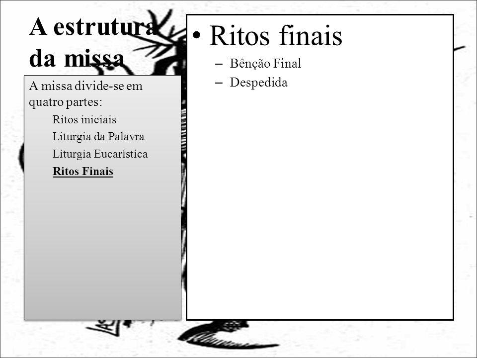 Ritos finais A estrutura da missa Bênção Final Despedida