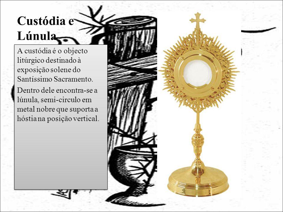 Custódia e Lúnula A custódia é o objecto litúrgico destinado à exposição solene do Santíssimo Sacramento.