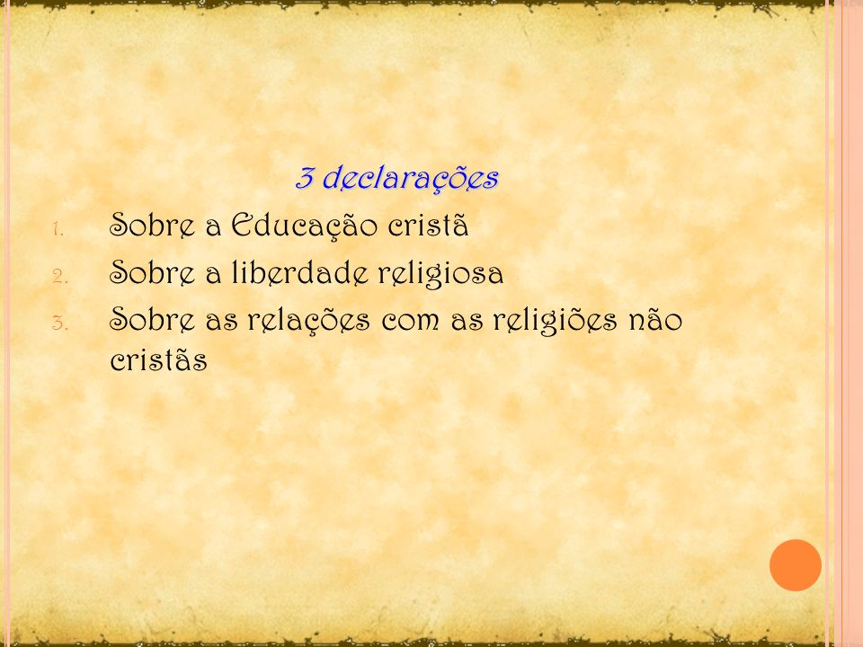 3 declarações Sobre a Educação cristã. Sobre a liberdade religiosa.