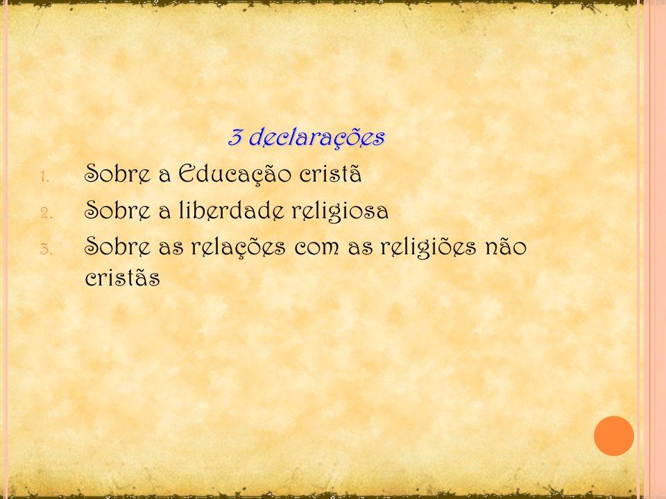 3 declaraçõesSobre a Educação cristã.Sobre a liberdade religiosa.