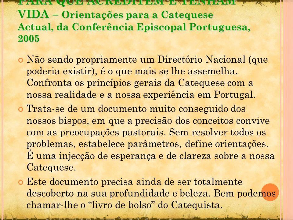 PARA QUE ACREDITEM E TENHAM VIDA – Orientações para a Catequese Actual, da Conferência Episcopal Portuguesa, 2005