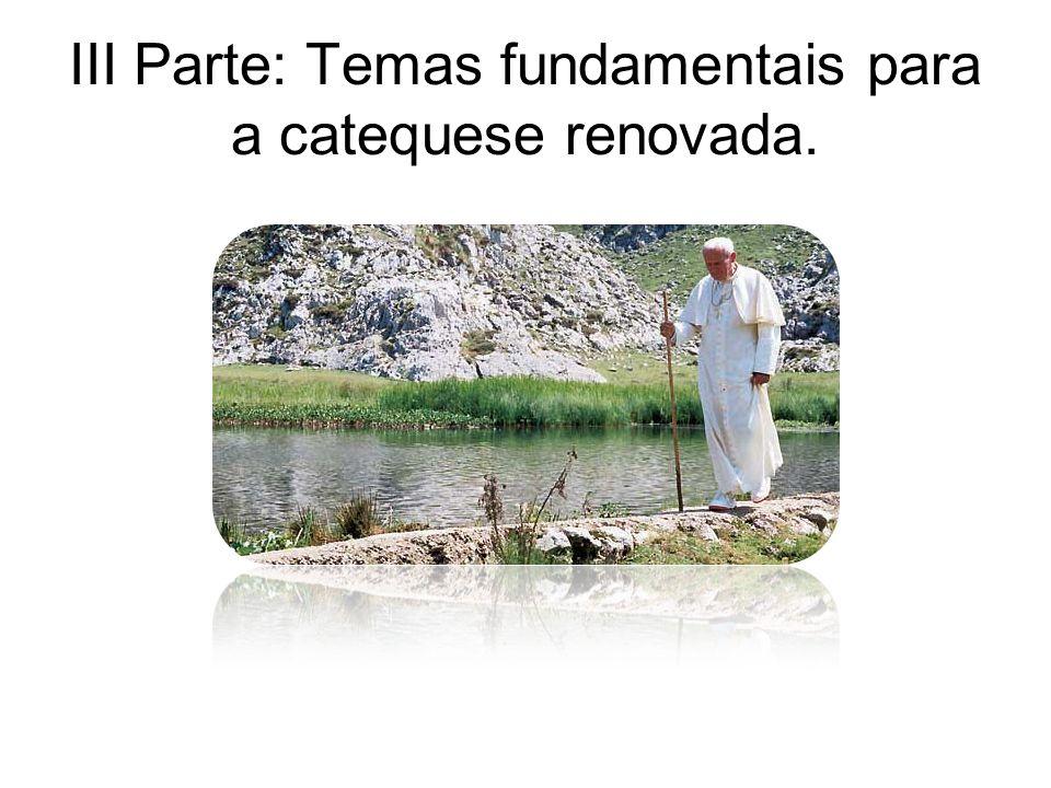 III Parte: Temas fundamentais para a catequese renovada.