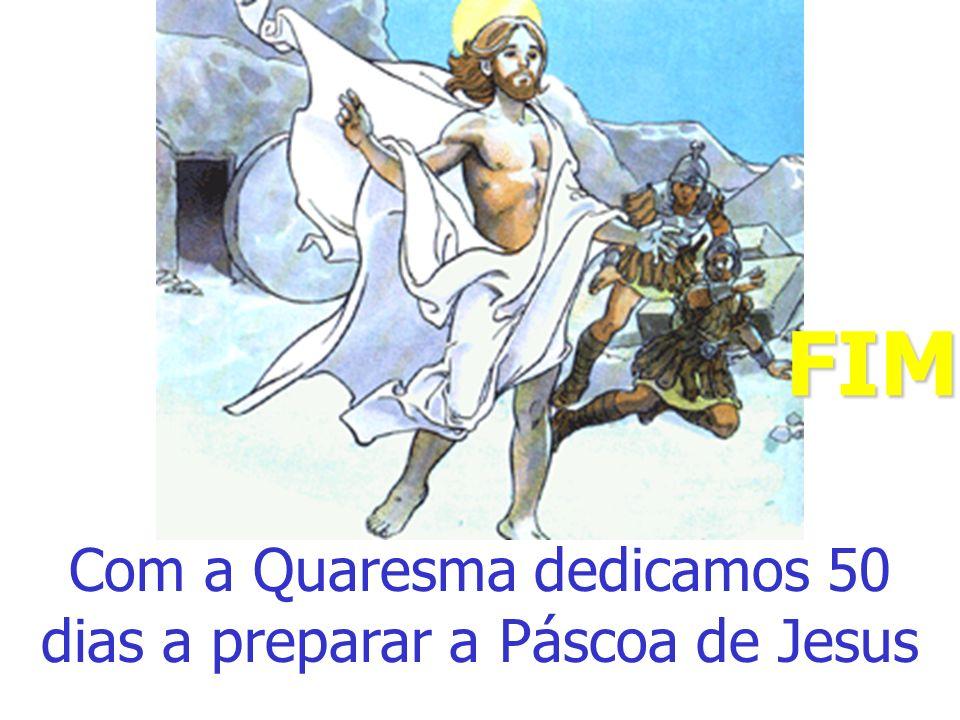 Com a Quaresma dedicamos 50 dias a preparar a Páscoa de Jesus