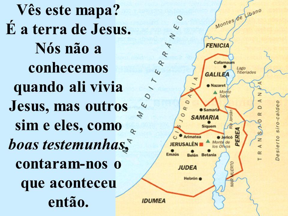 Vês este mapa. É a terra de Jesus