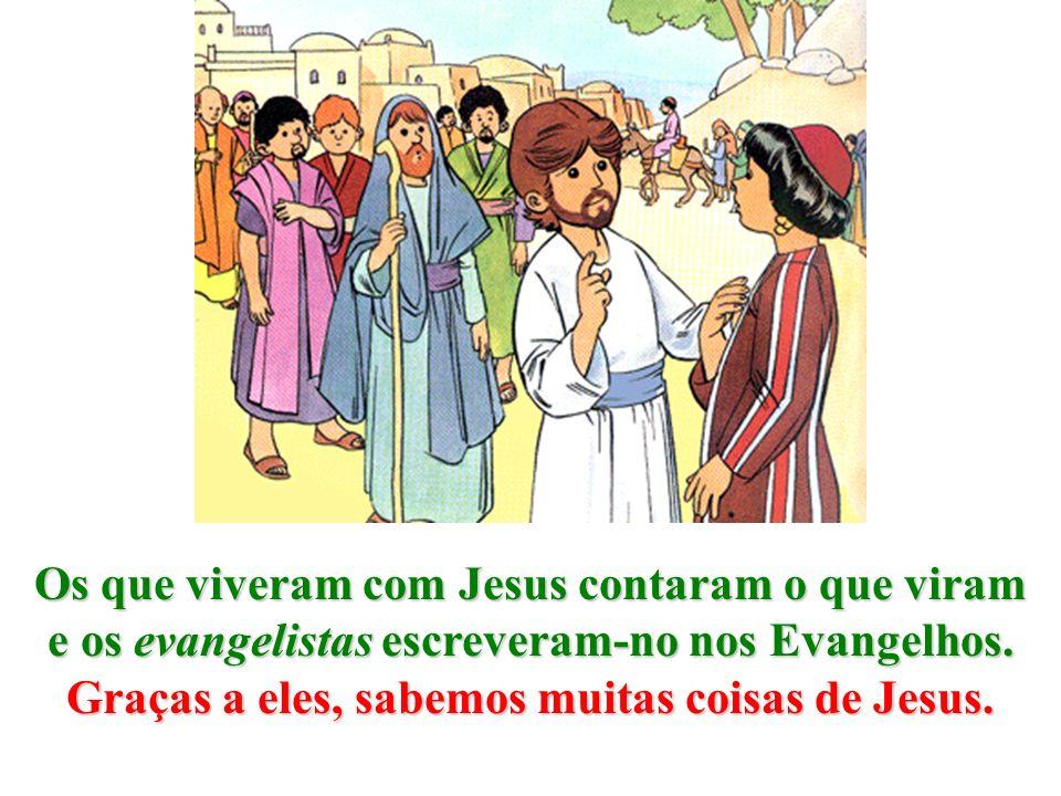 Os que viveram com Jesus contaram o que viram e os evangelistas escreveram-no nos Evangelhos.