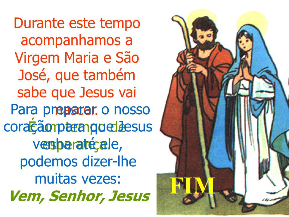 Durante este tempo acompanhamos a Virgem Maria e São José, que também sabe que Jesus vai nascer. É um tempo de esperança.