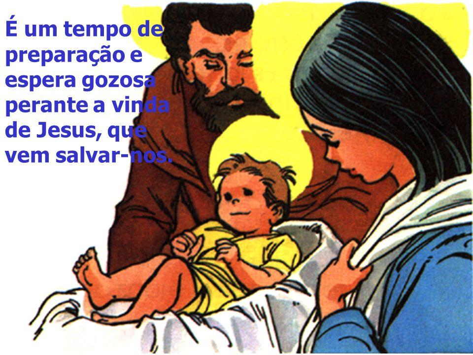 É um tempo de preparação e espera gozosa perante a vinda de Jesus, que vem salvar-nos.