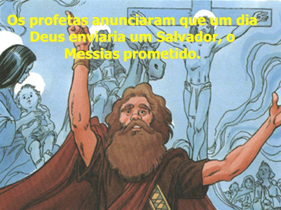 Os profetas anunciaram que um dia Deus enviaria um Salvador, o Messias prometido.