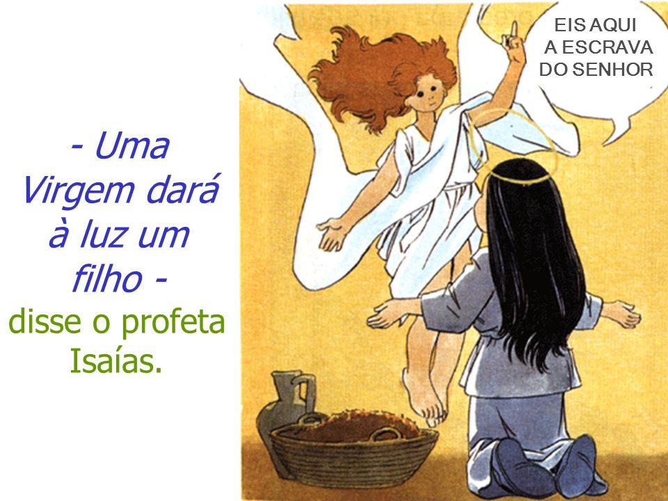 - Uma Virgem dará à luz um filho - disse o profeta Isaías.